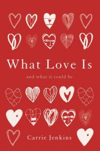 Prof Carrie Jenkins asks, 'What Love Is And What It Could Be'