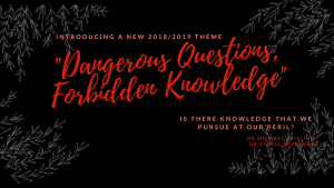 New Theme: Dangerous Questions, Forbidden Knowledge